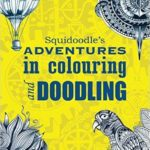 Squidoodles Adventures in Colouring and Doodling